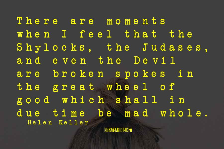 Karl Popper Wiki Sayings By Helen Keller: There are moments when I feel that the Shylocks, the Judases, and even the Devil