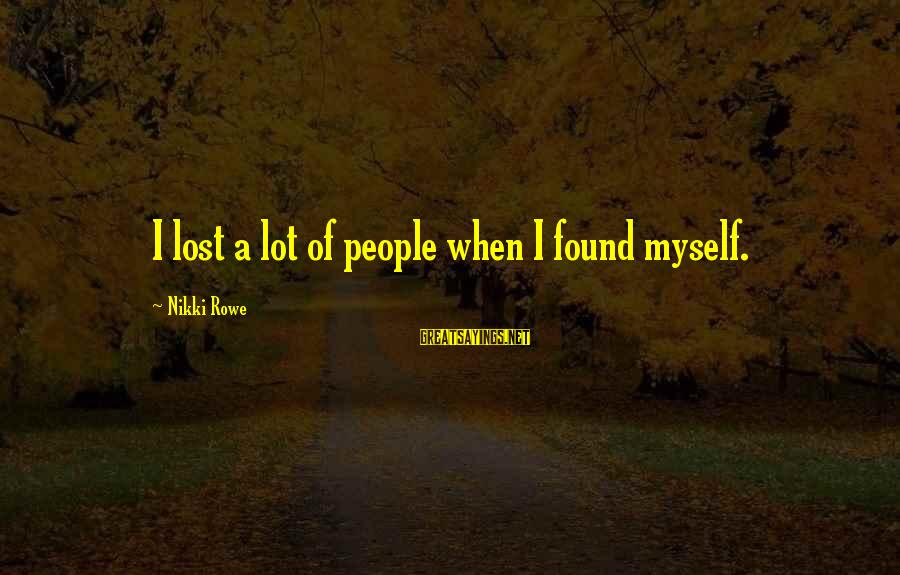 Karl Popper Wiki Sayings By Nikki Rowe: I lost a lot of people when I found myself.