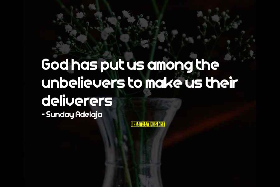 Karl Popper Wiki Sayings By Sunday Adelaja: God has put us among the unbelievers to make us their deliverers