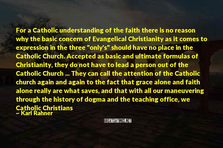 Karl Rahner Sayings: For a Catholic understanding of the faith there is no reason why the basic concern
