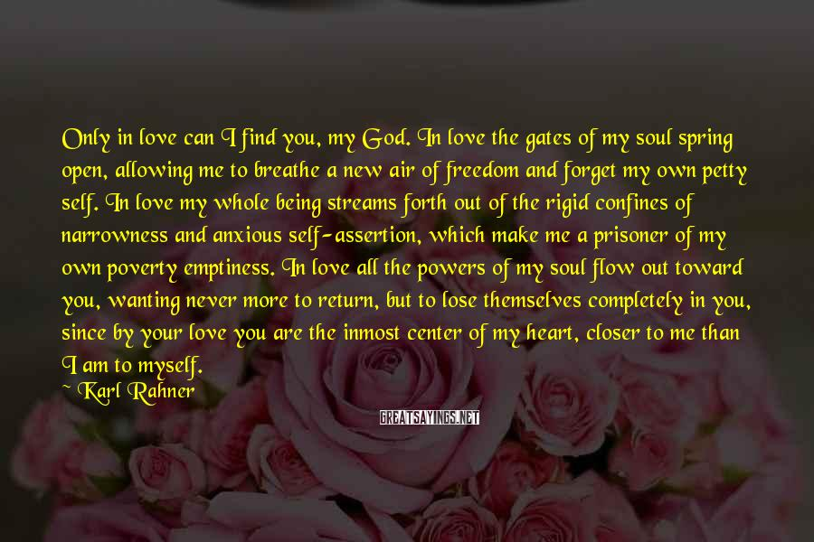Karl Rahner Sayings: Only in love can I find you, my God. In love the gates of my