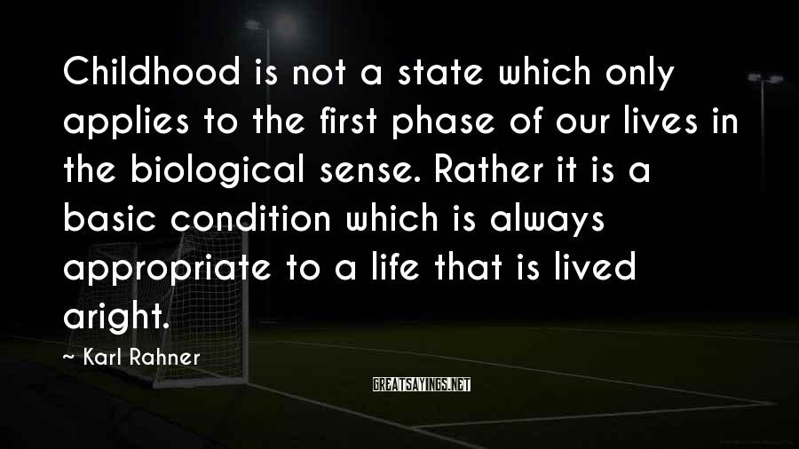 Karl Rahner Sayings: Childhood is not a state which only applies to the first phase of our lives