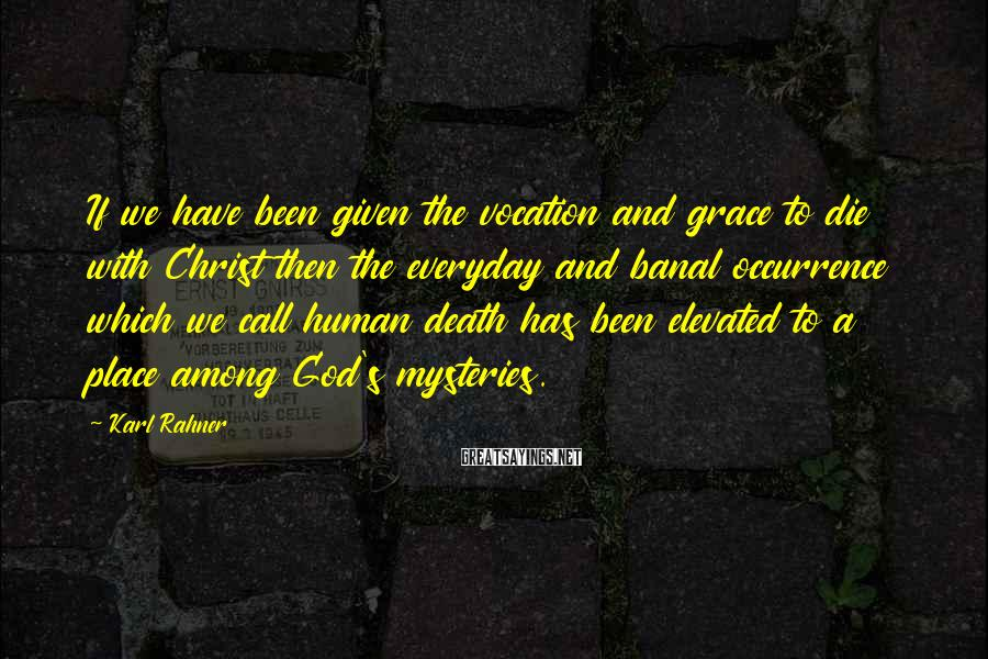 Karl Rahner Sayings: If we have been given the vocation and grace to die with Christ then the