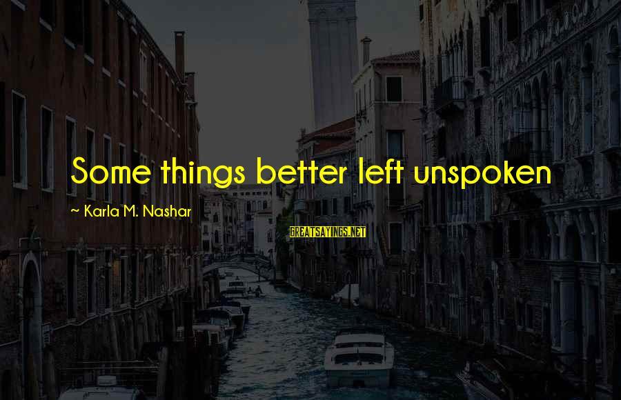 Karla M Nashar Sayings By Karla M. Nashar: Some things better left unspoken