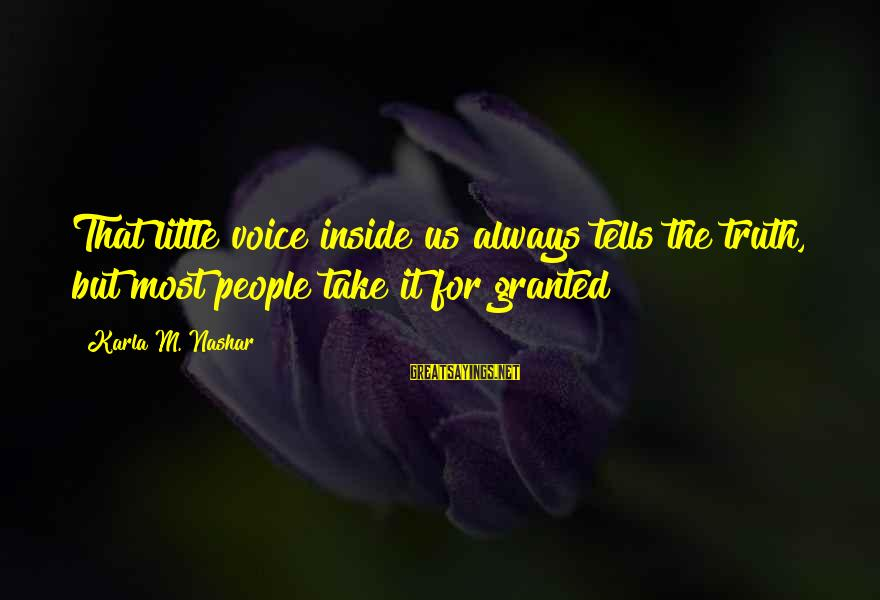 Karla M Nashar Sayings By Karla M. Nashar: That little voice inside us always tells the truth, but most people take it for