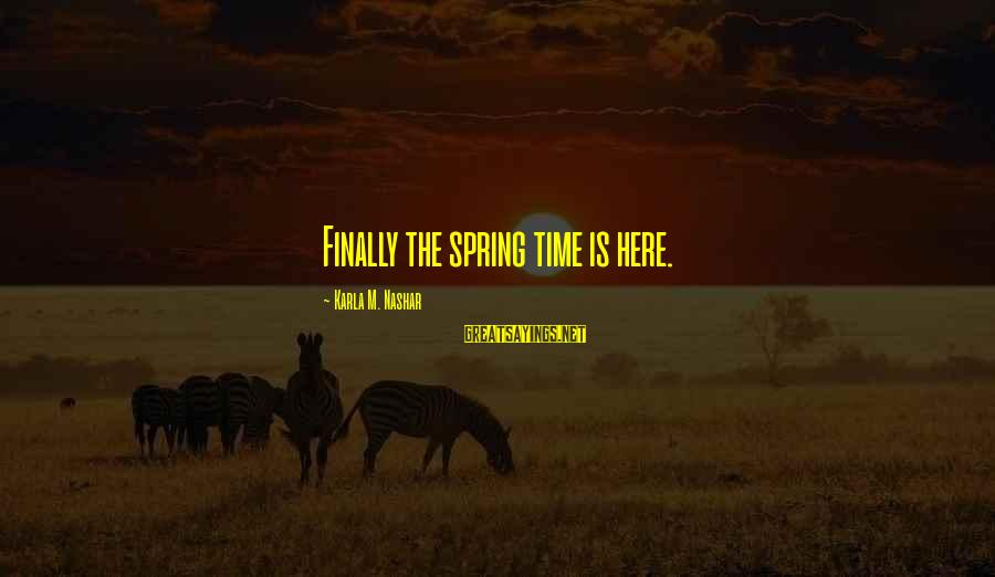 Karla M Nashar Sayings By Karla M. Nashar: Finally the spring time is here.
