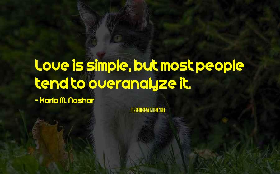 Karla M Nashar Sayings By Karla M. Nashar: Love is simple, but most people tend to overanalyze it.