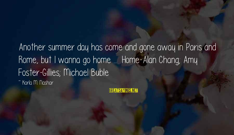 Karla M Nashar Sayings By Karla M. Nashar: Another summer day has come and gone away in Paris and Rome, but I wanna