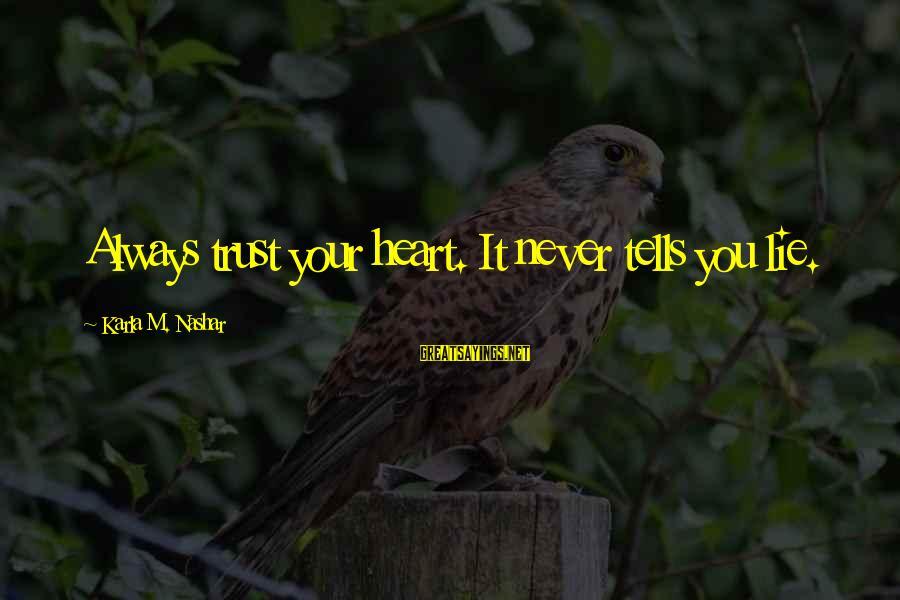 Karla M Nashar Sayings By Karla M. Nashar: Always trust your heart. It never tells you lie.