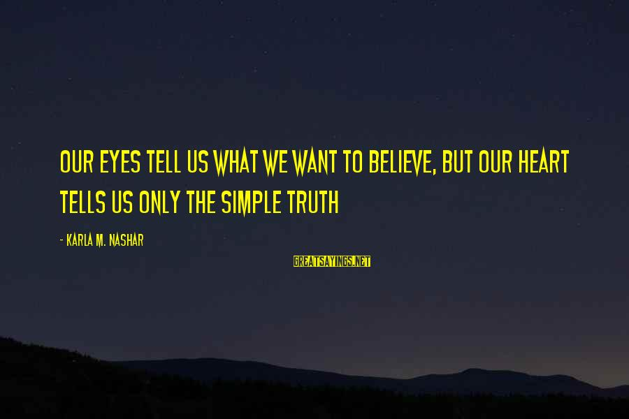 Karla M Nashar Sayings By Karla M. Nashar: Our eyes tell us what we want to believe, but our heart tells us only