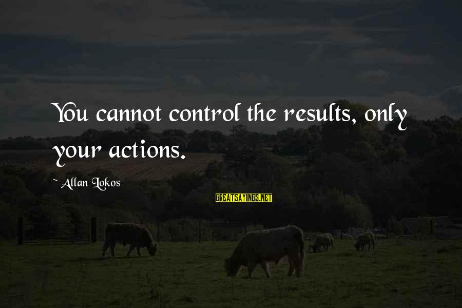 Karma Buddhism Sayings By Allan Lokos: You cannot control the results, only your actions.