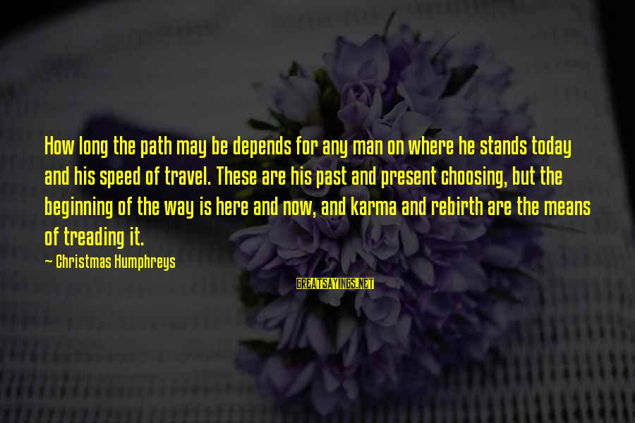 Karma Buddhism Sayings By Christmas Humphreys: How long the path may be depends for any man on where he stands today
