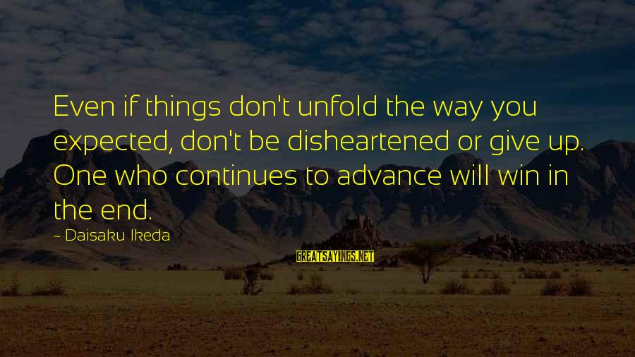 Karma Buddhism Sayings By Daisaku Ikeda: Even if things don't unfold the way you expected, don't be disheartened or give up.