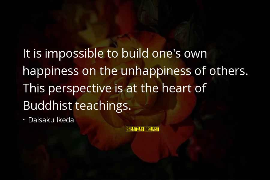 Karma Buddhism Sayings By Daisaku Ikeda: It is impossible to build one's own happiness on the unhappiness of others. This perspective