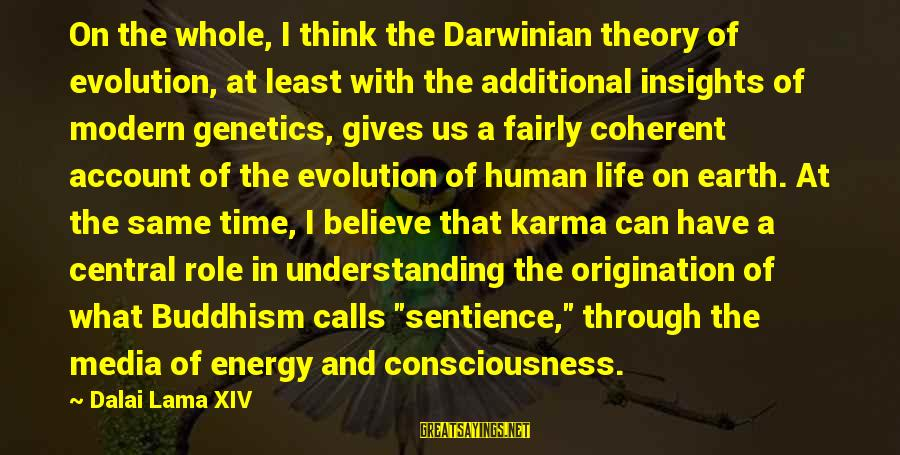 Karma Buddhism Sayings By Dalai Lama XIV: On the whole, I think the Darwinian theory of evolution, at least with the additional