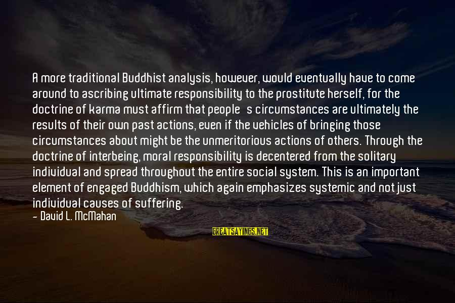 Karma Buddhism Sayings By David L. McMahan: A more traditional Buddhist analysis, however, would eventually have to come around to ascribing ultimate