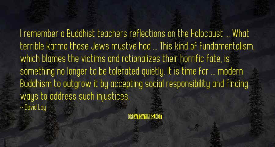 Karma Buddhism Sayings By David Loy: I remember a Buddhist teachers reflections on the Holocaust ... What terrible karma those Jews