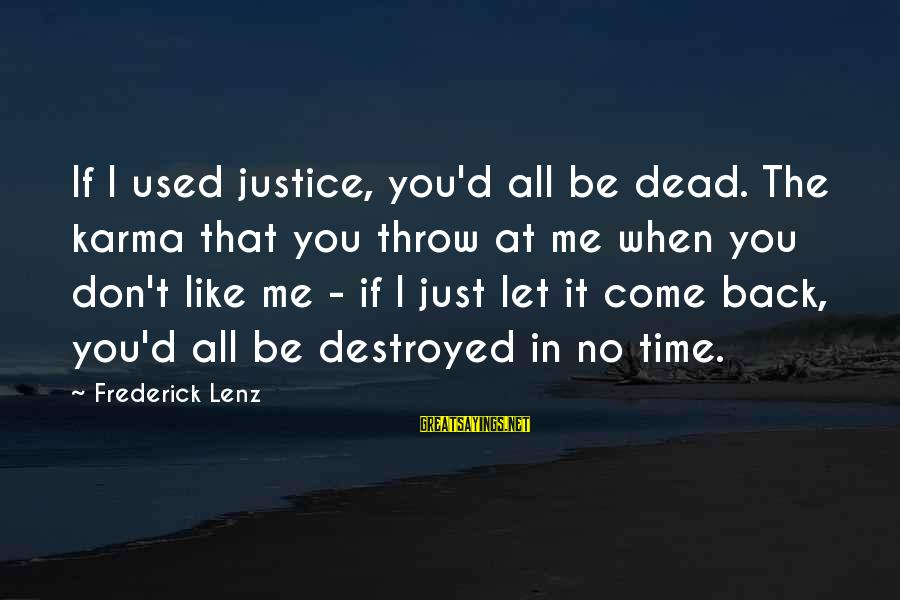 Karma Buddhism Sayings By Frederick Lenz: If I used justice, you'd all be dead. The karma that you throw at me
