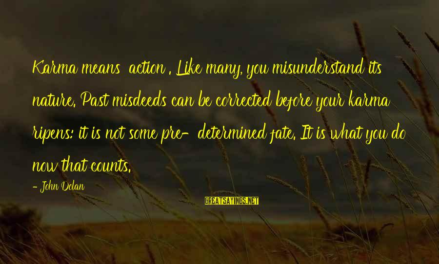 Karma Buddhism Sayings By John Dolan: Karma means 'action'. Like many, you misunderstand its nature. Past misdeeds can be corrected before