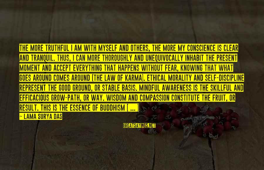 Karma Buddhism Sayings By Lama Surya Das: The more truthful I am with myself and others, the more my conscience is clear