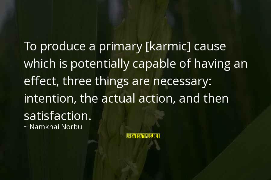 Karma Buddhism Sayings By Namkhai Norbu: To produce a primary [karmic] cause which is potentially capable of having an effect, three