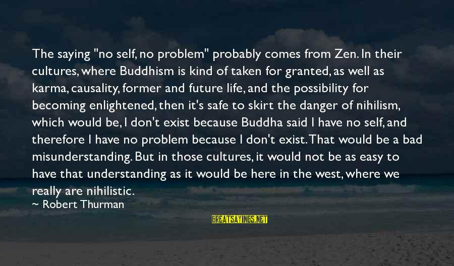 """Karma Buddhism Sayings By Robert Thurman: The saying """"no self, no problem"""" probably comes from Zen. In their cultures, where Buddhism"""