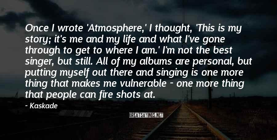 Kaskade Sayings: Once I wrote 'Atmosphere,' I thought, 'This is my story; it's me and my life