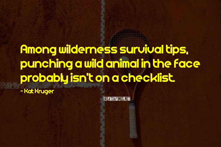 Kat Kruger Sayings: Among wilderness survival tips, punching a wild animal in the face probably isn't on a