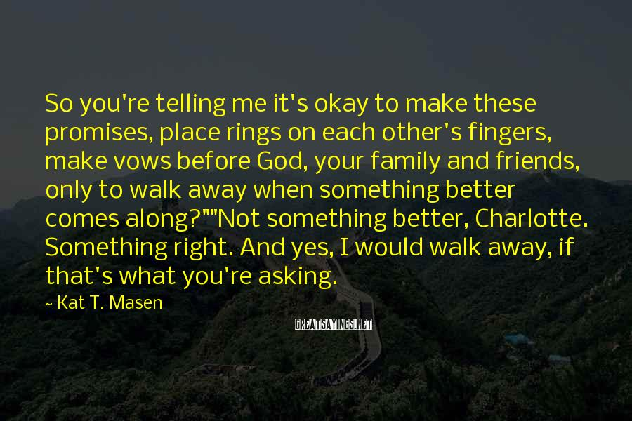 Kat T. Masen Sayings: So you're telling me it's okay to make these promises, place rings on each other's