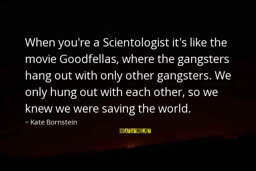 Kate Bornstein Sayings By Kate Bornstein: When you're a Scientologist it's like the movie Goodfellas, where the gangsters hang out with