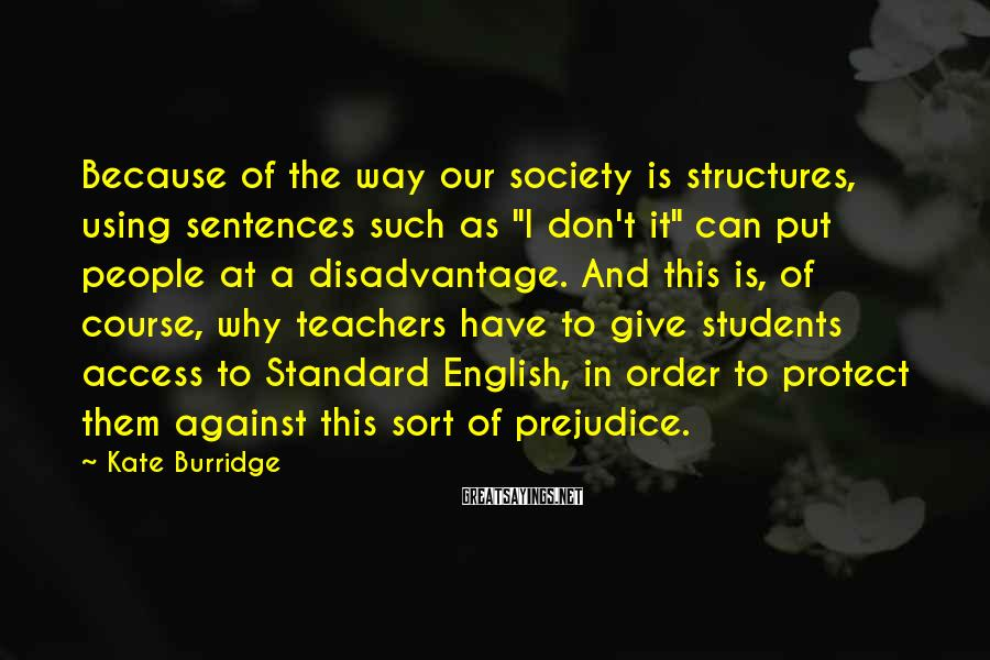 """Kate Burridge Sayings: Because of the way our society is structures, using sentences such as """"I don't it"""""""