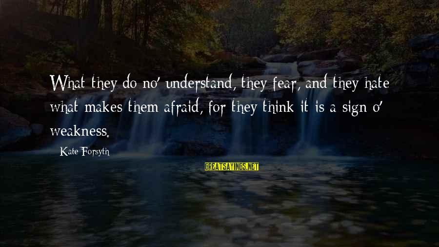 Kate Forsyth Sayings By Kate Forsyth: What they do no' understand, they fear, and they hate what makes them afraid, for
