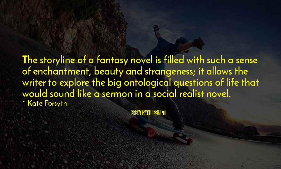 Kate Forsyth Sayings By Kate Forsyth: The storyline of a fantasy novel is filled with such a sense of enchantment, beauty