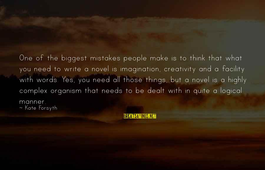 Kate Forsyth Sayings By Kate Forsyth: One of the biggest mistakes people make is to think that what you need to