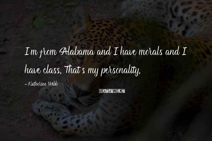 Katherine Webb Sayings: I'm from Alabama and I have morals and I have class. That's my personality.