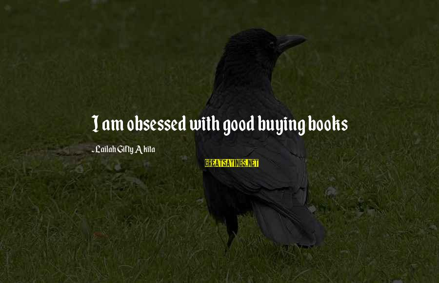Kathleen Cleaver Sayings By Lailah Gifty Akita: I am obsessed with good buying books