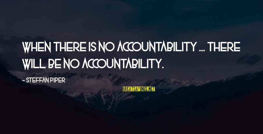 Kathleen Cleaver Sayings By Steffan Piper: When there is no accountability ... there will be no accountability.