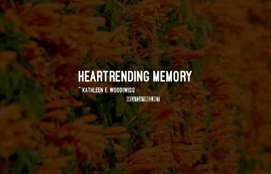 Kathleen E. Woodiwiss Sayings: heartrending memory