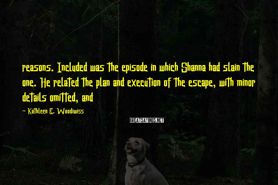 Kathleen E. Woodiwiss Sayings: reasons. Included was the episode in which Shanna had slain the one. He related the