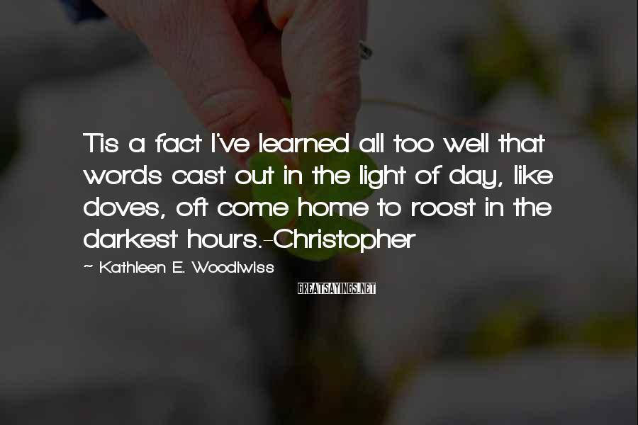 Kathleen E. Woodiwiss Sayings: Tis a fact I've learned all too well that words cast out in the light