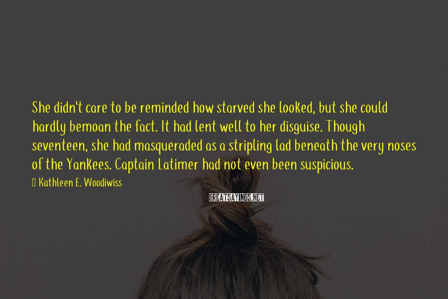 Kathleen E. Woodiwiss Sayings: She didn't care to be reminded how starved she looked, but she could hardly bemoan