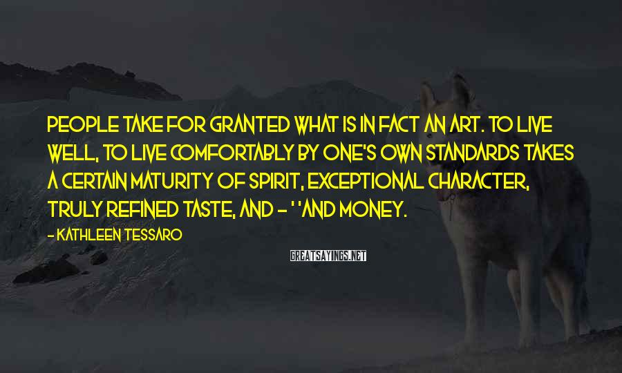 Kathleen Tessaro Sayings: People take for granted what is in fact an art. To live well, to live