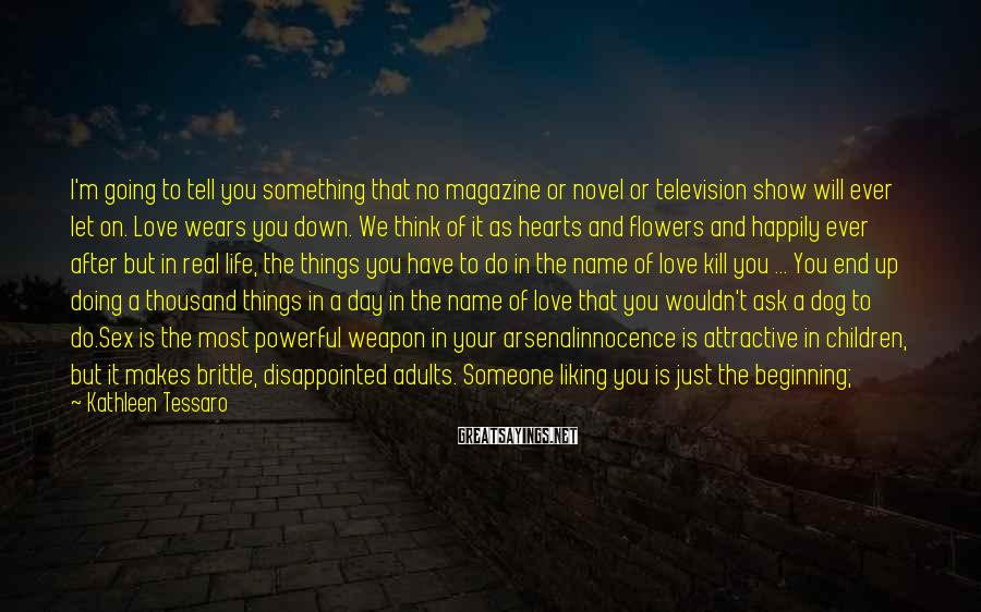 Kathleen Tessaro Sayings: I'm going to tell you something that no magazine or novel or television show will