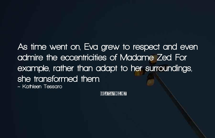 Kathleen Tessaro Sayings: As time went on, Eva grew to respect and even admire the eccentricities of Madame