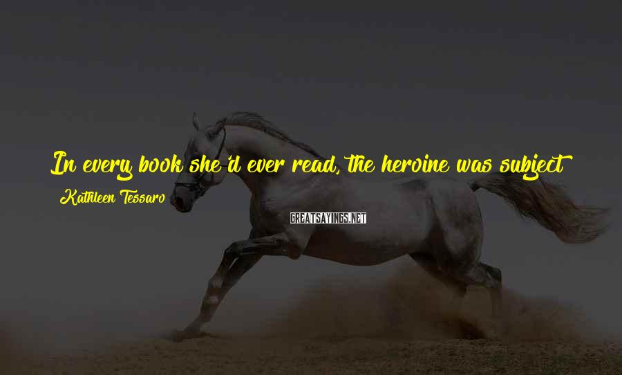 Kathleen Tessaro Sayings: In every book she'd ever read, the heroine was subject to self-doubt and unjust criticism.