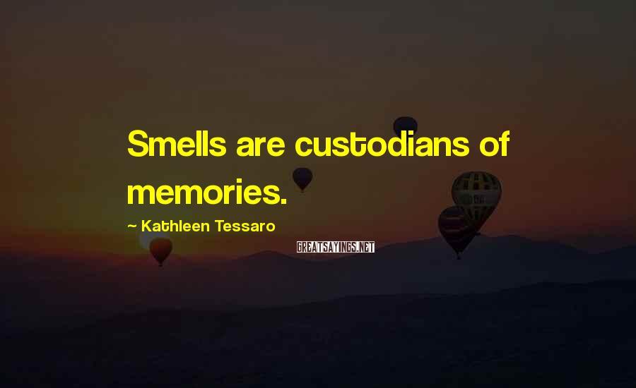 Kathleen Tessaro Sayings: Smells are custodians of memories.