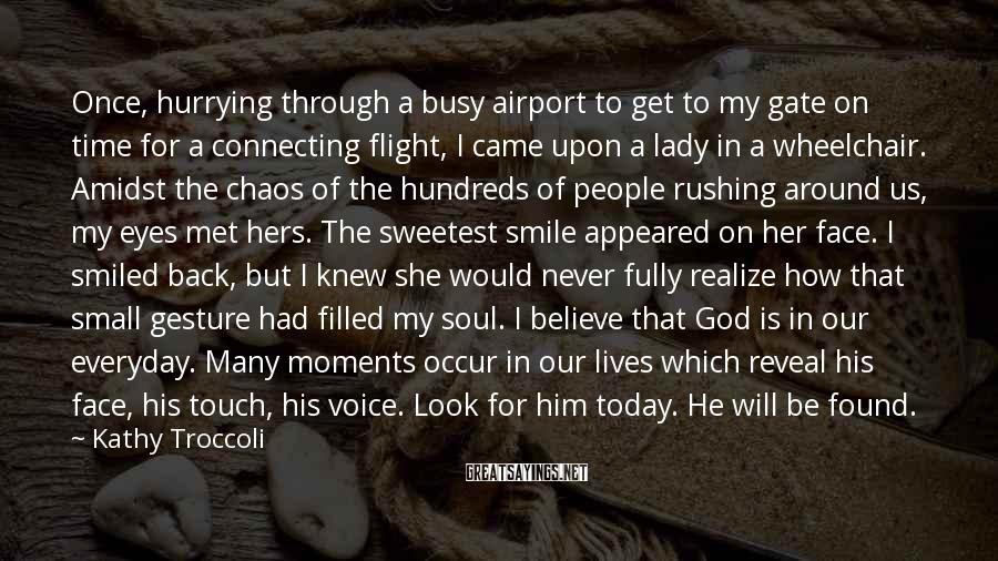 Kathy Troccoli Sayings: Once, hurrying through a busy airport to get to my gate on time for a