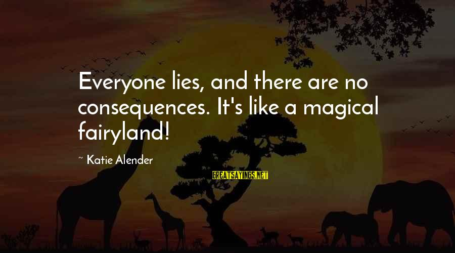 Katie Alender Sayings By Katie Alender: Everyone lies, and there are no consequences. It's like a magical fairyland!
