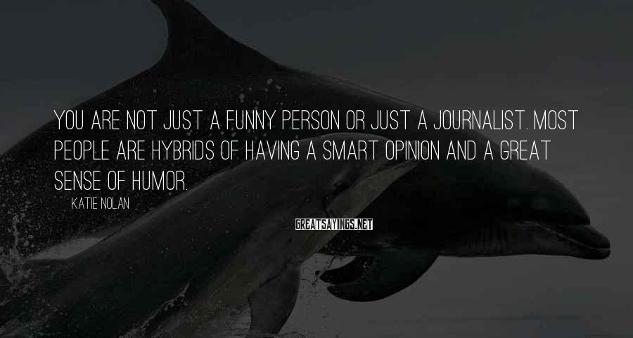 Katie Nolan Sayings: You are not just a funny person or just a journalist. Most people are hybrids