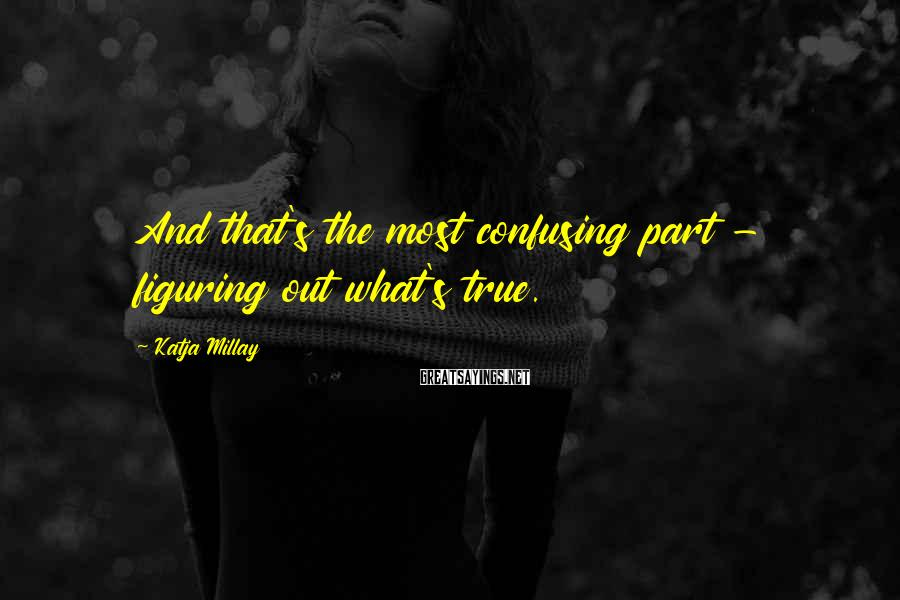 Katja Millay Sayings: And that's the most confusing part - figuring out what's true.